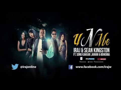 U n Me - Iraj & Sean Kingston Ft. Sonu Kakkar , Janani & Bohemia