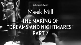 Meek Mill - The Making Of 'Dreams & Nightmares' Part 7