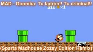 [Sparta Madhouse Zozey Edition Remix] MAD - Goomba: Tu ladrón!! Tu criminal!!