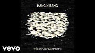 Vince Staples - Hang N' Bang (Audio) ft. A$ton Matthews