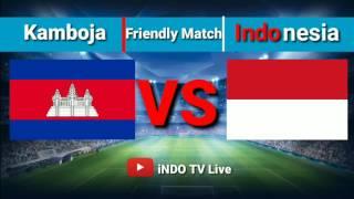SAKSIKAN INDONESIA VS KAMBOJA (CAMBODIA)   LIVE STREAMING INDO TV