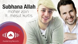 getlinkyoutube.com-Maher Zain feat. Mesut Kurtis - Subhana Allah | Official Lyric Video
