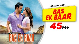 Bas Ek Baar | Official Video | Soham Naik | Anurag Saikia | Gaana Originals