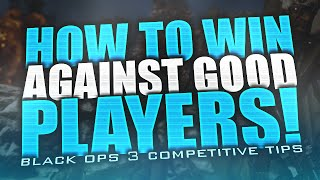 "How To Win Against ""GOOD"" Players! Black Ops 3 Competitive Tips! (BO3 vs. KRNG Swifty)"