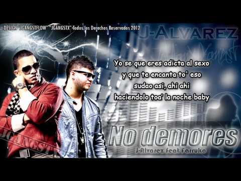 Letra &quot;No Demores&quot;  J Alvarez Ft Farruko Estreno Oficial J Alvarez &quot;No Demores&quot; (Letra) 2012
