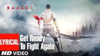 Get Ready To Fight Again Song With Lyrics | Baaghi 2 | Tiger Shroff | Disha Patani | Ahmed Khan width=