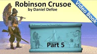 Part 5 - The Life and Adventures of Robinson Crusoe Audiobook by Daniel Defoe (Chs 17-20)