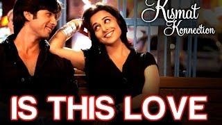 Is this Love - Kismat Konnection | Shahid Kapoor & Vidya Balan | Mohit Chauhan & Shreya Ghoshal