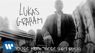 Lukas Graham   You're Not There (Grey Remix) [OFFICIAL AUDIO]