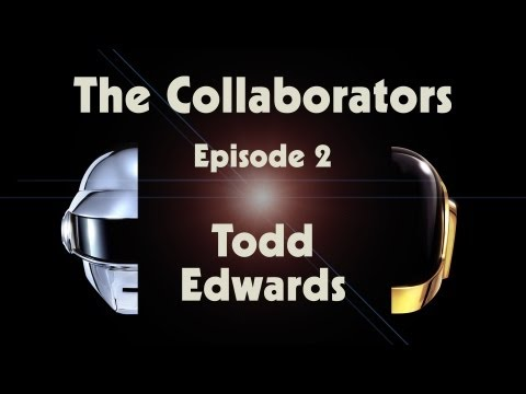 Daft Punk | Random Access Memories | The Collaborators: Todd Edwards