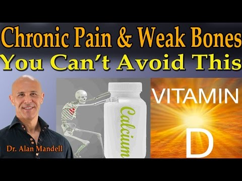 Chronic Pain & Weak Bones? (Vit D/Calcium) You Can't Afford to Miss This!  ---  Dr Mandell