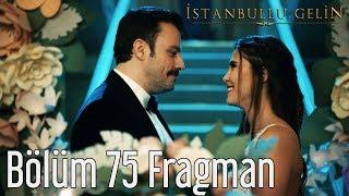 İstanbullu Gelin 75. Bölüm Fragmanı
