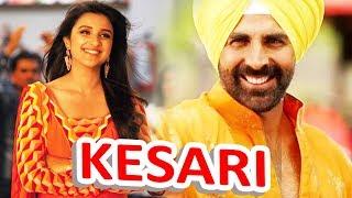 Akshay Kumar के साथ KESARI में रोमांस करेंगी Parineeti Chopra - हो गया FINAL