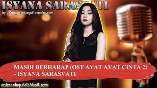 MASIH BERHARAP OST AYAT AYAT CINTA 2 - ISYANA SARASVATI Karaoke