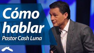getlinkyoutube.com-Cómo hablar - Pastor Cash Luna (Congreso ¿Cómo?)
