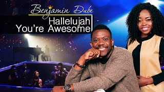 Benjamin Dube feat. Nomthandazo - Hallelujah You're So Awesome