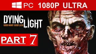 Dying Light Gameplay Walkthrough Part 7 [1080p HD MAX Settings] - No Commentary