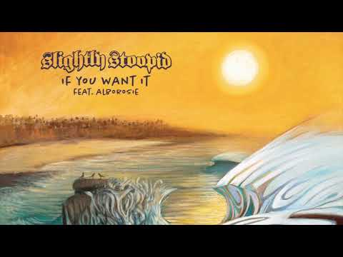 If You Want It - Slightly Stoopid (feat. Alborosie) (Audio)