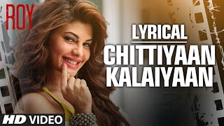 'Chittiyaan Kalaiyaan' FULL SONG with LYRICS   Roy   Meet Bros Anjjan, Kanika Kapoor   T-SERIES
