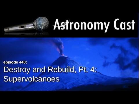 Astronomy Cast Ep. 440: Destroy and Rebuild, Pt. 4: Supervolcanoes!
