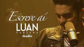 """getlinkyoutube.com-Luan Santana - Escreve aí - (Vídeo Oficial) - """"DVD Luan Santana Acústico"""""""