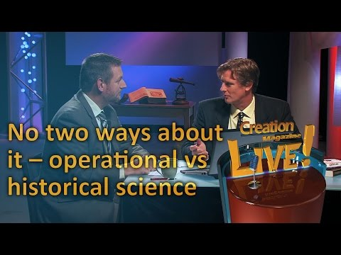 No two ways about it: Operational vs historical science (Creation Magazine LIVE! 3-17)