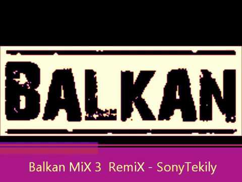 Balkan MiX 3 RemiX - SonyTekily