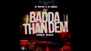 Charly Black - Badda Than Dem