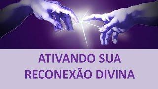 getlinkyoutube.com-ATIVANDO SUA RECONEXÃO DIVINA - 12.10.2016