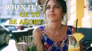 When It's OK to Be Angry