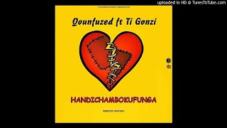 Qounfused Ft Ti Gonz - Handichambokufanga(Official Audio) 2018