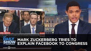 Mark Zuckerberg Tries to Explain Facebook to Congress | The Daily Show