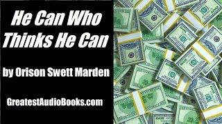 getlinkyoutube.com-HE CAN WHO THINKS HE CAN by Orison Swett Marden - FULL Audio Book | Success, Money, & Wealth