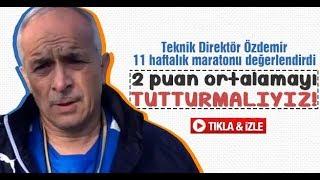 Teknik Direktör Özdemir 11 haftalık maratonu değerlendirdi