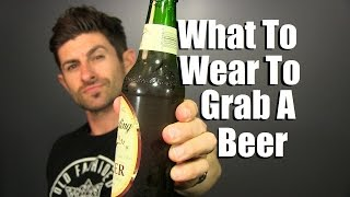 getlinkyoutube.com-What To Wear To Grab A Beer | Style Tips For Going To A Bar Or Pub | How To Dress