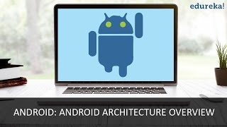 Android Tutorial - Android Architecture Overview | Edureka