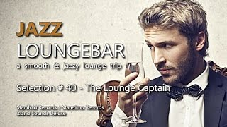 getlinkyoutube.com-Jazz Loungebar - Selection #40 The Lounge Captain, HD, 2016, Smooth Lounge Music