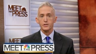 Gowdy On What He Learned From Hillary Clinton's Benghazi Testimony