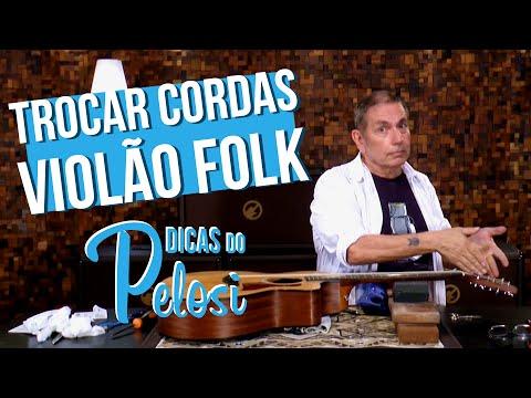 COMO TROCAR CORDAS DE VIOLÃO FOLK - Dicas do Pelosi #7