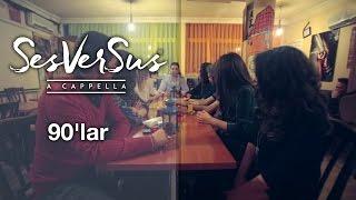 90'lar - SesVerSus (A cappella)
