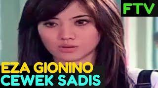 FTV BARU - CEWEK SADIS-  EZA GIONINO
