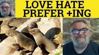 Like Love Hate and Prefer + ing or infinitive - ESL British English Pronunciation