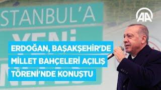 Başkan Erdoğan İstanbul'daki 5 Millet Bahçesini açtı