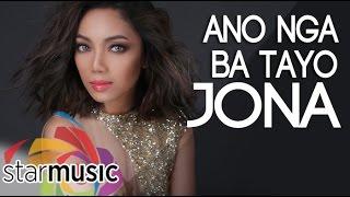 getlinkyoutube.com-Jona - Ano Nga Ba Tayo (Official Lyric Video)