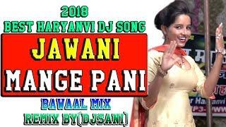 2018 Best Haryanvi Dj Song Jawani Mange Pani Bawaal Mix Remix By(Djsani)Mp3 And Flp Project Free