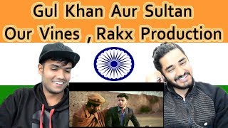 Indian reaction on Gul Khan Aur Sultan | Episode 1 | Our Vines & Rakx Production | Swaggy d