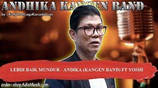 LEBIH BAIK MUNDUR -  ANDIKA KANGEN BAND FT YOSHI Karaoke