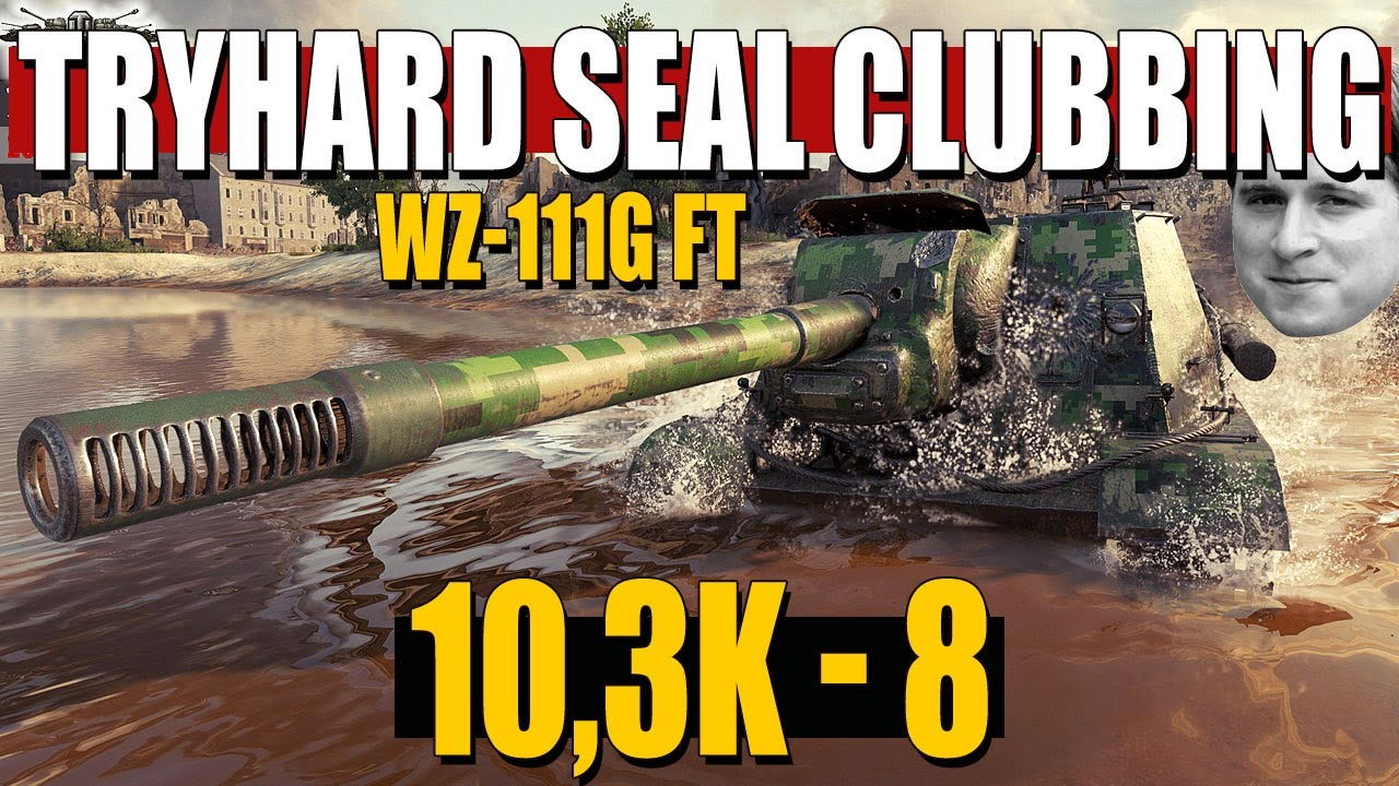 WZ-111G FT: Tryhard Seal clubbing^^