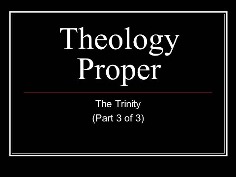 THEOLOGY PROPER PART 3 (The Trinity)