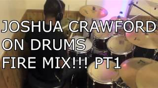 Joshua Crawford On Drums - Fire Mix!!! Part 1